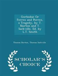 Gorboduc or Ferrex and Porrex, a Tragedy, by T. Norton and T. Sackville, Ed. by L.T. Smith - Scholar's Choice Edition