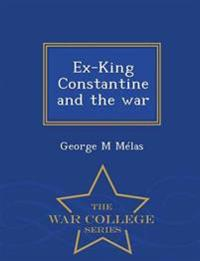 Ex-King Constantine and the War - War College Series