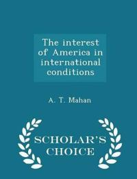The Interest of America in International Conditions - Scholar's Choice Edition