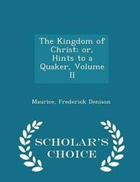 The Kingdom of Christ; Or, Hints to a Quaker, Volume II - Scholar's Choice Edition