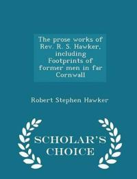 The Prose Works of REV. R. S. Hawker, Including Footprints of Former Men in Far Cornwall - Scholar's Choice Edition