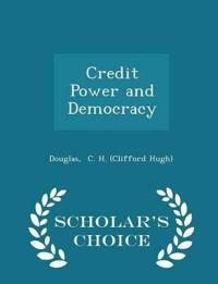 Credit Power and Democracy - Scholar's Choice Edition