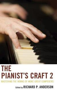 The Pianist's Craft 2: Mastering the Works of More Great Composers