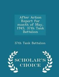 After Action Report for Month of May, 1945, 37th Tank Battalion - Scholar's Choice Edition