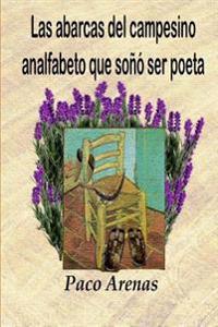 Las Abarcas del Campesino Analfabeto Que Sono Ser Poeta