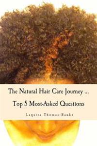 The Natural Hair Care Journey ... Top 5 Most-Asked Questions: The Natural Hair Care Journey ... Top 5 Most-Asked Questions