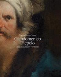 Giandomenico Tiepolo and His Fantasy Portraits: The Artist at Court