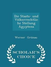 Die Staats- Und Volkerrechtliche Stellung Agyptens - Scholar's Choice Edition
