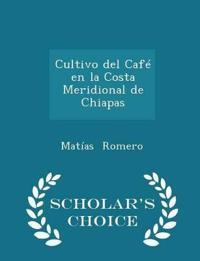 Cultivo del Cafe En La Costa Meridional de Chiapas - Scholar's Choice Edition