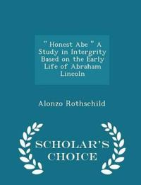 Honest Abe a Study in Intergrity Based on the Early Life of Abraham Lincoln - Scholar's Choice Edition