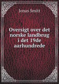 Oversigt Over Det Norske Landbrug I Det 19de Aarhundrede - Jonas Smitt | Ridgeroadrun.org