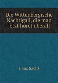 Die Wittenbergische Nachtigall, Die Man Jetzt Horet Uberall