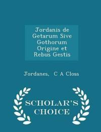 Jordanis de Getarum Sive Gothorum Origine Et Rebus Gestis - Scholar's Choice Edition