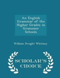 An English Grammar of the Higher Grades in Grammer Schools - Scholar's Choice Edition