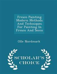 Fresco Painting Modern Methods and Techniques for Painting in Fresco and Secco - Scholar's Choice Edition