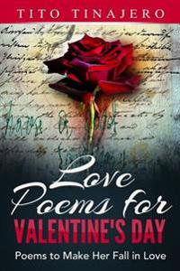 Love Poems for Valentine's Day: Poems to Make Her Fall in Love