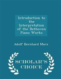 Introduction to the Interpretation of the Bethoven Piano Works - Scholar's Choice Edition
