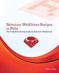 Selenium Webdriver Recipes in Ruby: The Problem Solving Guide to Selenium Webdriver in Ruby