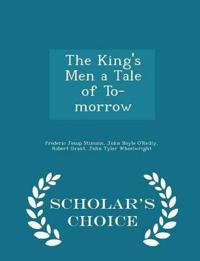 The King's Men a Tale of To-Morrow - Scholar's Choice Edition