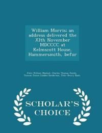 William Morris; An Address Delivered the Xith November MDCCCC at Kelmscott House, Hammersmith, Befor - Scholar's Choice Edition