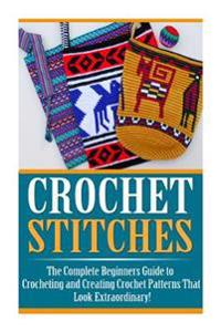Crochet Stitches: The Ultimate Crash Course: How to Crochet for Beginners and Master Crochet Stitches and Crochet Patterns Fast!