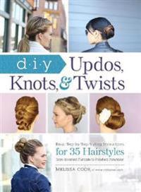 Diy updos, knots, and twists - easy, step-by-step styling instructions for