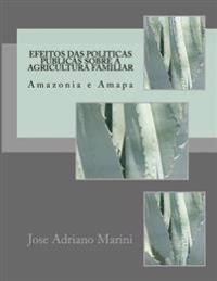 Efeitos Das Politicas Publicas Sobre a Agricultura Familiar: Amazonia E Amapa
