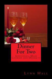 Dinner for Two: Appetizers, Main Courses & Desserts