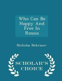 Who Can Be Happy and Free in Russia? - Scholar's Choice Edition
