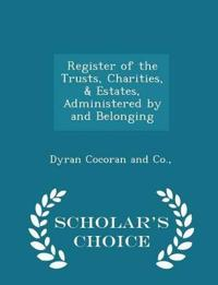 Register of the Trusts, Charities, & Estates, Administered by and Belonging - Scholar's Choice Edition