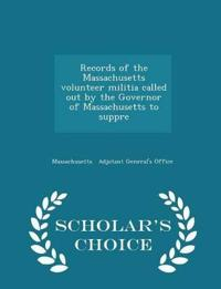 Records of the Massachusetts Volunteer Militia Called Out by the Governor of Massachusetts to Suppre - Scholar's Choice Edition