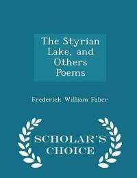 The Styrian Lake, and Others Poems - Scholar's Choice Edition
