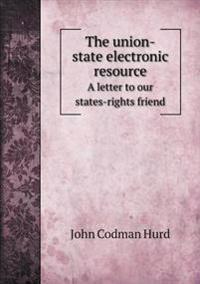 The Union-State Electronic Resource a Letter to Our States-Rights Friend