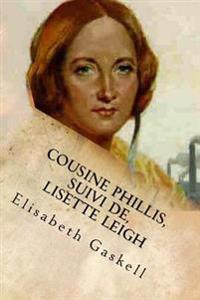 Cousine Phillis, Suivi de, Lisette Leigh