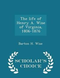 The Life of Henry A. Wise of Virginia, 1806-1876 - Scholar's Choice Edition