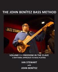 The John Benitez Bass Method, Vol. 1: Freedom in the Clave: A Rhythmic Approach to Bass Playing