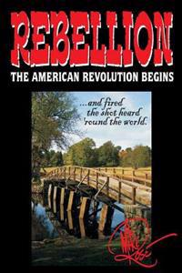 Rebellion: The American Revolution Begins