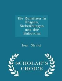 Die Rumanen in Ungarn, Siebenburgen Und Der Bukowina - Scholar's Choice Edition