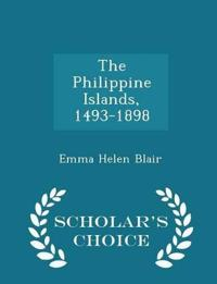 The Philippine Islands, 1493-1898 - Scholar's Choice Edition