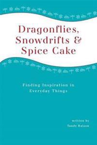 Dragonflies, Snowdrifts and Spice Cake - Finding Inspiration in Everyday Things