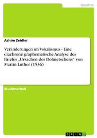 """Veranderungen Im Vokalismus - Eine Diachrone Graphematische Analyse Des Briefes """"Ursachen Des Dolmetschens"""" Von Martin Luther (1536)"""