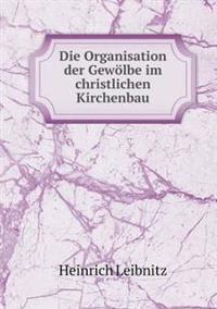 Die Organisation Der Gewolbe Im Christlichen Kirchenbau