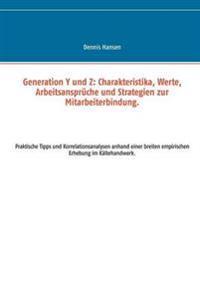 Generation Y und Z: Charakteristika, Werte, Arbeitsansprüche und Strategien zur Mitarbeiterbindung.