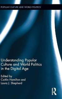 Understanding Popular Culture and World Politics in the Digital Age