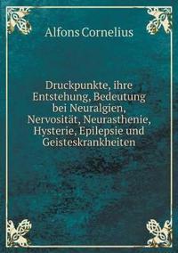 Druckpunkte, Ihre Entstehung, Bedeutung Bei Neuralgien, Nervositat, Neurasthenie, Hysterie, Epilepsie Und Geisteskrankheiten
