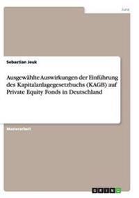 Ausgewahlte Auswirkungen Der Einfuhrung Des Kapitalanlagegesetzbuchs (Kagb) Auf Private Equity Fonds in Deutschland