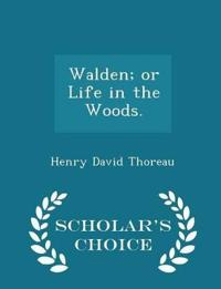 Walden; Or Life in the Woods. - Scholar's Choice Edition