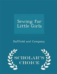 Sewing for Little Girls - Scholar's Choice Edition