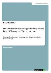 Die Deutsche Gesetzeslage in Bezug Auf Die Durchfuhrung Von Tierversuchen