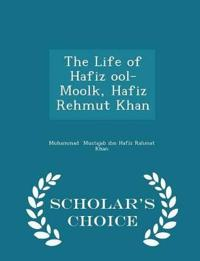 The Life of Hafiz Ool-Moolk, Hafiz Rehmut Khan - Scholar's Choice Edition